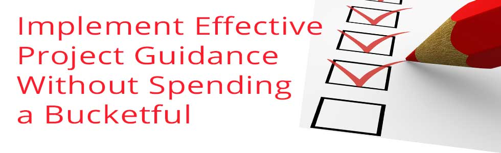 Implement Effective Project Guidance Without Spending a Bucketful