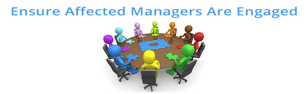 Ensure Affected Managers Are Engaged
