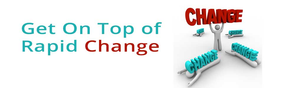 Get on Top of Rapid Change